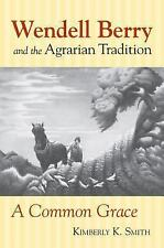 Wendell Berry and the Agrarian Tradition : A Common Grace by Kimberly K....