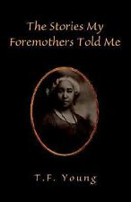 The Stories My Foremothers Told Me