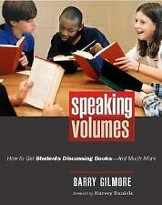 Speaking Volumes: How to Get Students Discussing Books--And Much More, Gilmore,