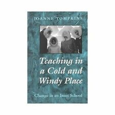 Teaching in a Cold and Windy Place : Change in an Inuit School by Joanne...
