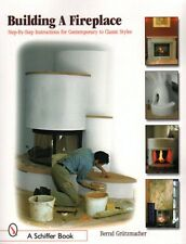 Building a Fireplace : Step-by-Step Instructions for Several Styles