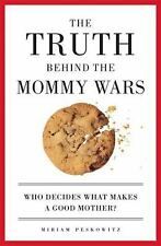 The Truth Behind the Mommy Wars: Who Decides What Makes a Good Mother? by Pesko