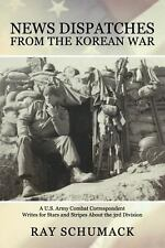 News Dispatches from the Korean War : A U. S. Army Combat Correspondent...