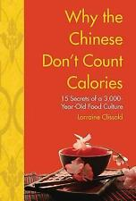 Why the Chinese Don't Count Calories : 15 Secrets from a 6,000-Year-Old Food Cul