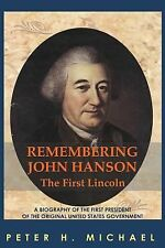 Remembering John Hanson : A Biography of the First President of the Original...