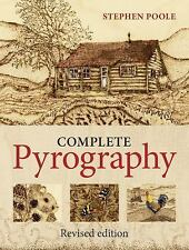 The Complete Pyrography : Revised Edition by Stephen Poole (2015, Paperback,...