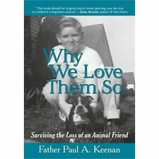 Why We Love Them So: Surviving the Loss of an Animal Friend Keenan, Father Paul