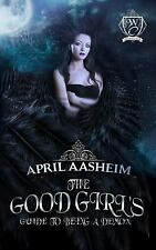 The Good Girl's Guide to Being a Demon : Woodland Creek by April Aasheim...