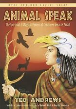 Animal Speak : The Spiritual and Magical Powers of Creatures Great and Small...