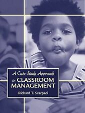 A Case Study Approach to Classroom Management by Richard T. Scarpaci (2006,...
