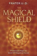 The Magical Shield: Protection Magic to Ward Off Negative Forces, U.:D.:, Frater