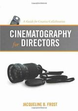Cinematography for Directors: A Guide for Creative Collaboration by Frost, Jacq
