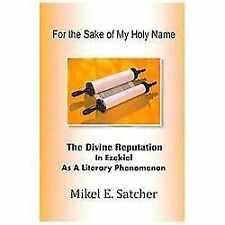 For the Sake of My Holy Name : The Divine Reputation in Ezekiel As a Literary...