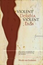 Violent Delights, Violent Ends: Sex, Race, and Honor in Colonial Cartagena de In