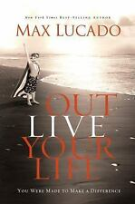 Outlive Your Life : You Were Made to Make a Difference by Max Lucado (2010)