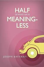 Half of What I Say Is Meaningless : Essays by Joseph Bathanti (2014, Hardcover)
