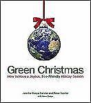 Green Christmas : How to Have a Joyous, Eco-Friendly Holiday Season by...