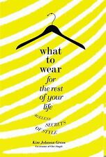 What to Wear for the Rest of Your Life: Ageless Secrets of Style, Kim Johnson Gr
