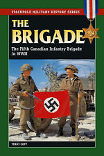 Brigade: The Fifth Canadian Infantry Brigade in World War II by Terry Copp...