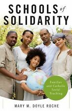 Schools of Solidarity : Families and Catholic Social Teaching by Mary M....