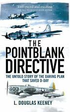 The Pointblank Directive : The Untold Story of the Daring Plan That Saved...