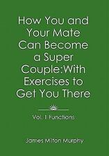 How You and Your Mate Can Become a Super Couple: With Exercises to Get You There
