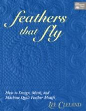 Feathers That Fly : How to Design, Mark, and Machine Quilt Feather Motifs PB
