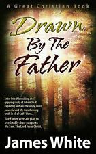 Drawn by the Father : A Study of John 6:35 Through 6:45 by James White (2000,...