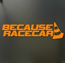 Because Racecar ORANGE sticker Funny JDM drift acura honda race car window decal