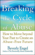 Breaking the Cycle of Abuse: How to Move Beyond Your Past to Create an...