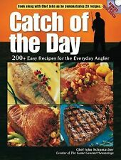 Catch of the Day : 200+ Easy Recipes for the Everyday Angler by Chef John...