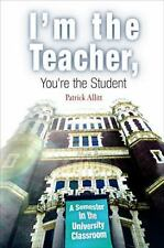 I'm the Teacher, You're the Student: A Semester in the University Classroom, All