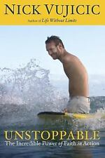 Unstoppable : The Incredible Power of Faith in Action by Nick Vujicic (2012,...