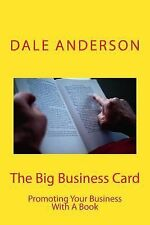 The Big Business Card : Promoting Your Business with a Book by Dale Anderson...