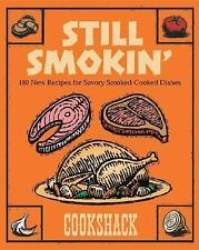 Still Smokin : 180 New Recipes for Savory Smoke-Cooked Dishes by Cookshack...