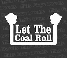 Let the coal roll vinyl sticker stacks diesel truck smoke power lifted decal