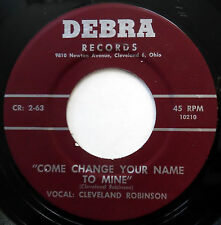 CLEVELAND ROBINSON 45 Come Change Your Name To Mine VG++ 1st Issue R&B e4090