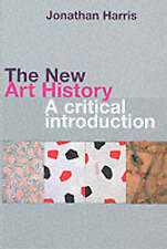The New Art History: A Critical Introduction by Jonathan Harris (Paperback, 2001