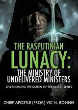 THE RASPUTINIAN LUNACY: THE MINISTRY OF UNDELIVERED MINISTERS