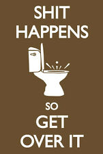 Sh@t Happens Poster! Funny Life Goes on Dorm Décor Man Cave Toilet Never Hung