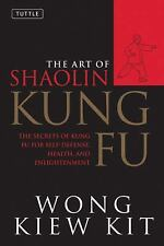 The Art of Shaolin Kung Fu : The Secrets of Kung Fu for Self-Defense, Health,...