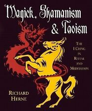 Magick, Shamanism and Taoism: The I Ching in Ritual & Meditation