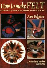 How to Make Felt by Belgrave, Anne