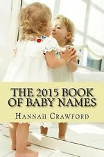 The 2015 Book of Baby Names by Hannah Crawford (2015, Paperback)