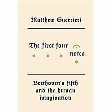 The First Four Notes : Beethoven's Fifth and the Human Imagination by Matthew G…