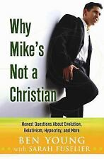 Why Mike's Not a Christian: Honest Questions About Evolution, Relativism, Hypocr