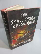 The Small Spark of Courage by D.A. Rayner, 1959, Signed, 1st