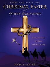 Spiritual Plays for Christmas, Easter, and Other Occasions : Practical...
