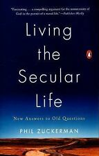 Living the Secular Life : New Answers to Old Questions by Phil Zuckerman...