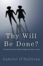 Thy Will Be Done? : Trusting God in the Midst of Suffering, Pain, or Loss? by...